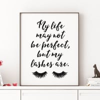 MAKEUP PRINT Eyelash Decor Makeup Vanity Art Fashion Illustration My Life May Not Be Perfect But My Lashes Are Make up Art Gift Women