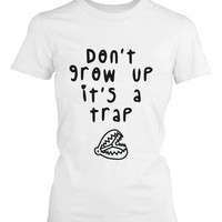 Don't Grow Up It's a Trap Women's Funny T-Shirt Humorous Graphic White Tee