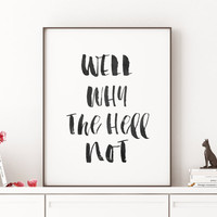 "Printable Art ""Well Why The Hell Not"" Motivational Quote Print Print Black and White Print Gallery Wall Print Dorm Print Dorm Decor Dorm Art"