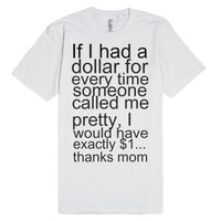 Every time someone called me pretty-Unisex White T-Shirt