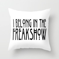 I Belong In The Freakshow Throw Pillow by ParadiseApparel | Society6