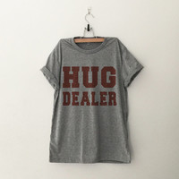 Hug dealer funny print top womens girls teens unisex grunge tumblr instagram blogger punk dope swag hype hipster birthday gifts merch