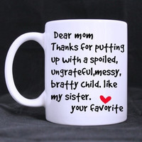 Desin -Mother's Day Funny Letter Mug Dear Mom Thanks for Putting Up With a Spoild Ungrateful Messy Bratty Child Like My Sister- Funny Magic Mug 11oz Coffee Mugs Cool Unique Birthday or Christmas Gifts for Men and Women
