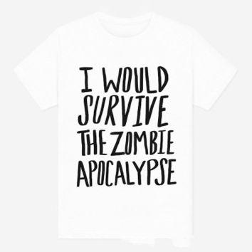 I Would Survive The Zombie Apocalypse Printed White Round Necked Short Sleeve Casual Plain Hipster Top Shirt T-Shirt _ 4007