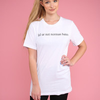 lol ur not norman bates White Graphic Unisex Tee
