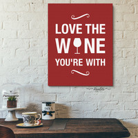 Love The Wine You're With - Funny Sign for Best Friends, Girlfriend - Instant Download - 8x10 and 11x14 - Gift Idea for Her
