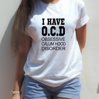 CALUM HOOD shirt I have OCD funny 5sos 5 sos shirt 5 seconds of summer pop punk cool tee for teens obsessive disorder, lol ur not available from CelebriTee
