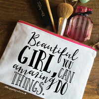 Beautiful Girl, You Can Do Amazing Things Makeup Bag