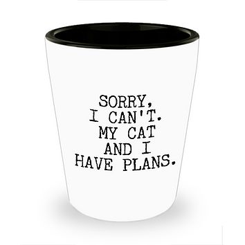 Cat Lover Gifts for Women & Men Sorry I Can't My Cat and I Have Plans Funny Ceramic Shot Glass