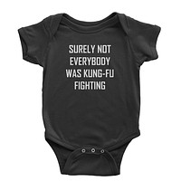 Surely Not Everybody Was Kung-Fu Fighting  Infant One-Piece Romper Bodysuit