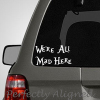 """Alice in Wonderland inspired """"We're All Mad Here"""" vinyl car decal - For macbooks, laptops, car windows etc..."""