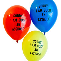 Adam J. Kurtz > SORRY I AM SUCH AN ASSHOLE Balloons