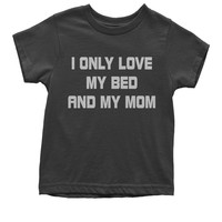 I Only Love My Bed And My Mom Youth T-shirt