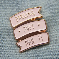 """Darling, Just Own It"" Rose Gold Enamel Pin"