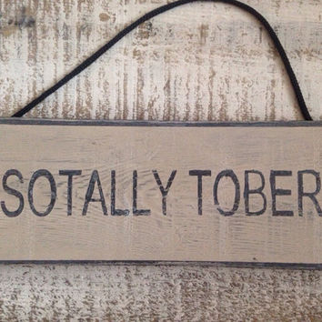 Funny Sign. Sotally Tober. Wine Sign. Kitchen Decor. Funny Gift. Bar Decor. Christmas Gift.