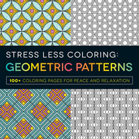 Stress Less Coloring Geometric Patterns Softcover Adult Coloring Book