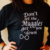 Don't Let The Muggles Get You Down Long Sleeve T-Shirt. Fandom Shirt.