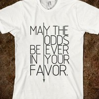 May The Odds Be Ever In Your Favor - Hipster Shirts