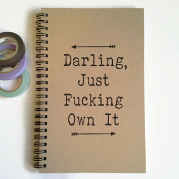 Writing journal, spiral notebook, cute diary, small sketchbook, scrapbook memory book 5x8 - Darling just fucking own it,  motivational quote