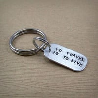 To Travel Is To Live Keychain - Word Keychain - Quote Keychain - Hans Christian Andersen Quote Keychain