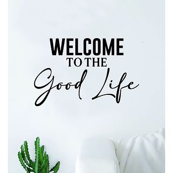 Welcome to the Good Life Wall Decal Sticker Quote Vinyl Art Bedroom Room Home Decor Inspirational Teen Man Cave Girls Lyrics Rap Kanye