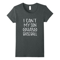 I Can't My Son Has Baseball Funny Shirt Gift For Mom