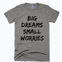 Big Dreams Small Worries T-shirt / Unisex Printed Tshirt / Cliche Zero