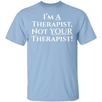 I'm a Therapist,  Not Your Therapist T-Shirt