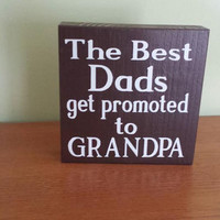 The Best Dads Get Promoted to Grandpa - Wood and Vinyl Sign - Free Standing