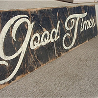 wooden signs with quotes, good times sign, rustic home decor, black and ivory signs, vintage wood signs
