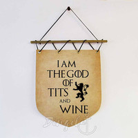Game of Thrones Banner Flag, Game of Thrones quote wall decor, I am the god of tits and wine Tyrion Lannister Quote, Game of Thrones Gift