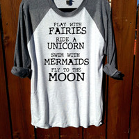 play with fairies,ride a unicorn,swim with mermaids,fly to the moon,unisex shirt,tee,women shirt,women clothing,heather grey,women tee