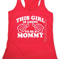 This Girl is going to be a Mommy - Racerback Tank top - Flowy Tank Top - Mother's day Gift - Pregnancy tank - New Baby gift - Mom to be tee