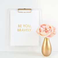 Be You Bravely - Gold Foil Print