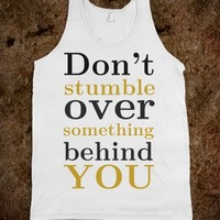 DON'T STUMBLE OVER SOMETHING BEHIND YOU TANK TOP TEE T SHIRT