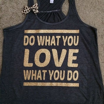 Do What You Love - Love What You Do Tank - Ruffles with Love - Racerback Tank - Womens Fitness - Workout Clothing - Workout Shirts with Sayings