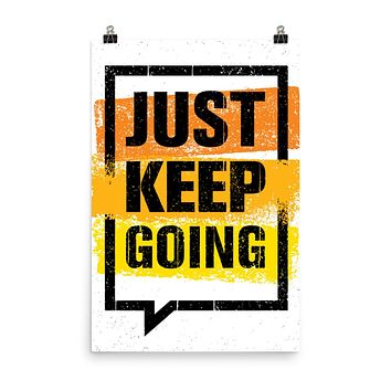 """ JUST KEEP GOING"" Positive Motivational & Inspiring Quoted Enhanced Matt Paper Poster"