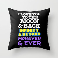 I Love You To The Moon and Back, Infinity and Beyond, Forever and Ever Throw Pillow by LookHUMAN