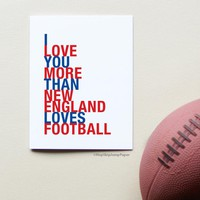 I Love You More Than New England Loves Football greeting card