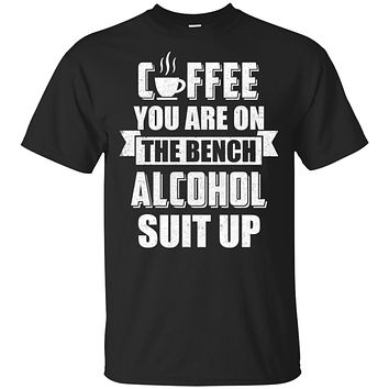 Coffee You Are On The Bench Alcohol Suit Up