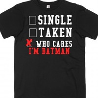 Who cares I'm Batman black tee t shirt
