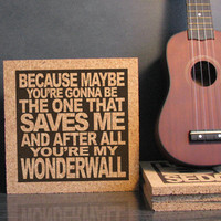 OASIS band - Because Maybe You're Gonna Be The One That Saves Me And After All You're My Wonderwall - Gift For Him - Gift For Her