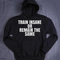 Work Out Hoodie Train Insane Or Remain The Same Slogan Gym Running Exercise Fitness Sweatshirt Jumper