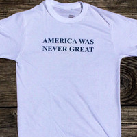 America Was Never Great Anti Trump, Fuck Trump Shirt (Fair Trade Organic Cotton)