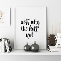 Motivation Printable Wall Art Print ''Well, Why The Hell Not'' Motivational Quote Motivational Print Inspirational Print Wall Art Decor