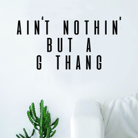 Aint Nothin But a G Thang Quote Wall Decal Sticker Room Art Vinyl Rap Hip Hop Lyrics Music Snoop Dre