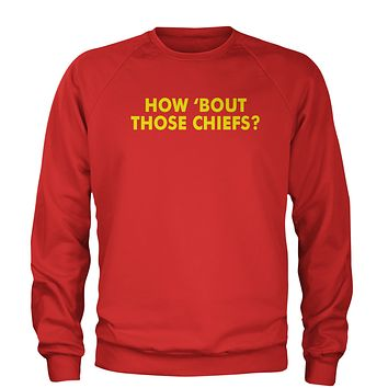 How Bout Those Chiefs? Adult Crewneck Sweatshirt