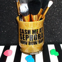 Cash Me At Sephora How Bow Dah Makeup Brush Holder - YOU CUSTOMIZE!