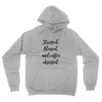 Stressed, blessed and coffee obsessed hoodie
