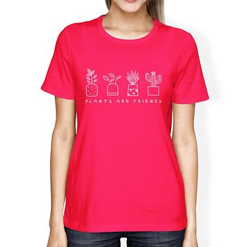 Plants Are Friends Womens Hot Pink Round Neck Tee Cute Gift For Her